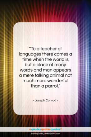 """Joseph Conrad quote: """"To a teacher of languages there comes…""""- at QuotesQuotesQuotes.com"""