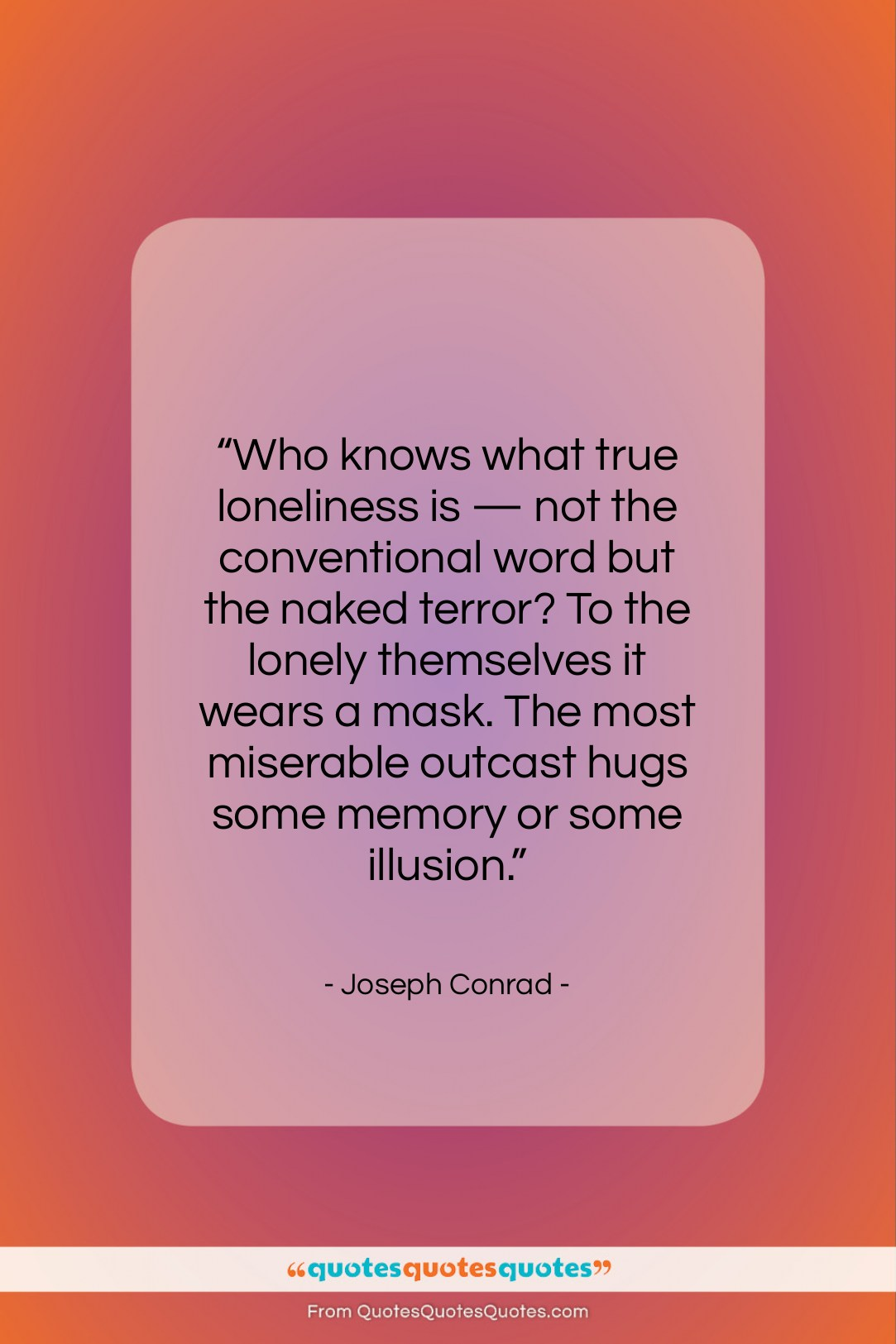 """Joseph Conrad quote: """"Who knows what true loneliness is —…""""- at QuotesQuotesQuotes.com"""