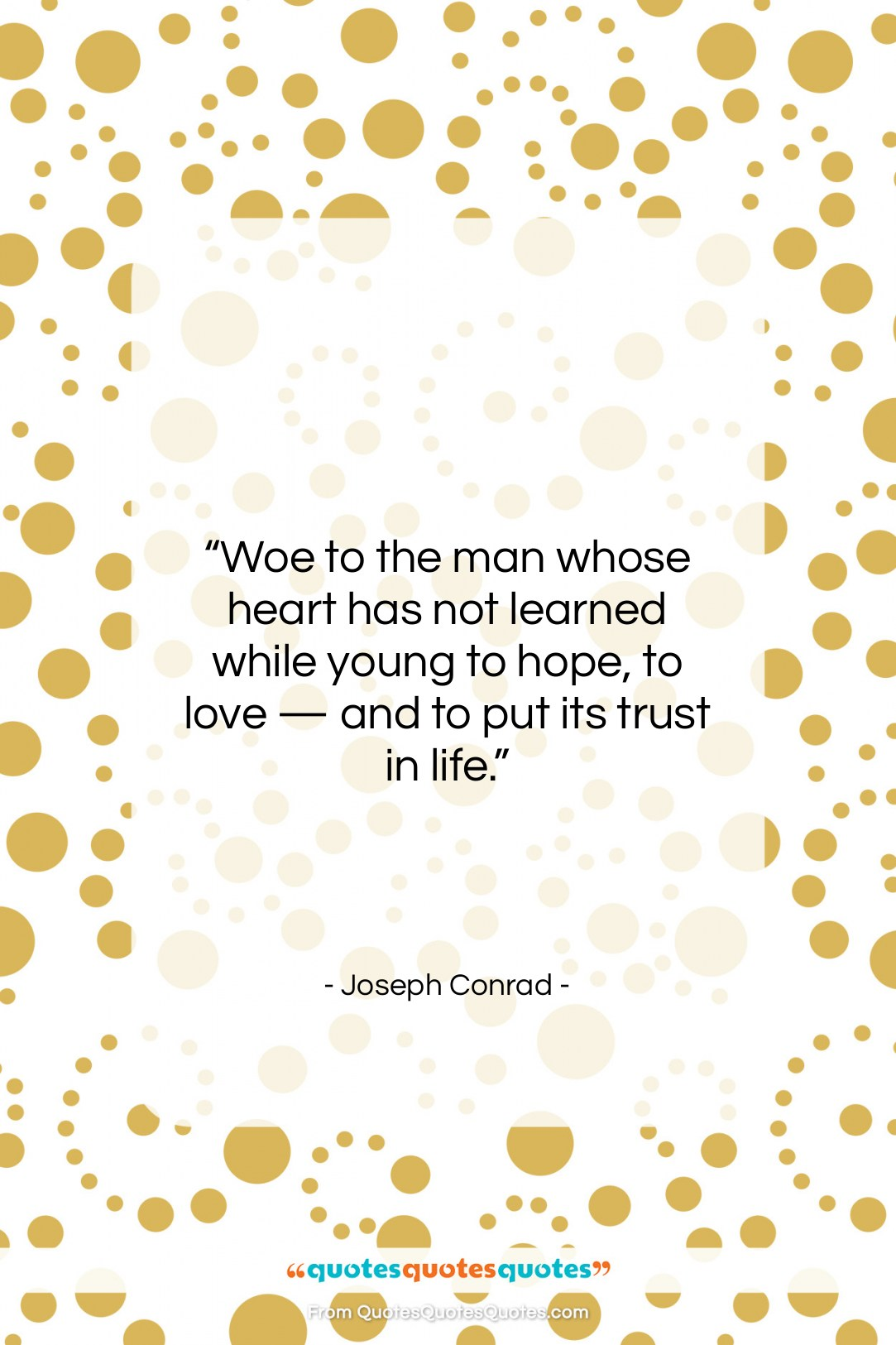 """Joseph Conrad quote: """"Woe to the man whose heart has…""""- at QuotesQuotesQuotes.com"""