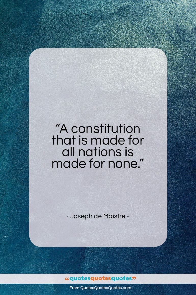 """Joseph de Maistre quote: """"A constitution that is made for all…""""- at QuotesQuotesQuotes.com"""