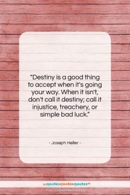 """Joseph Heller quote: """"Destiny is a good thing to accept…""""- at QuotesQuotesQuotes.com"""
