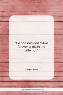 """Joseph Heller quote: """"He had decided to live forever or…""""- at QuotesQuotesQuotes.com"""