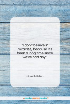 """Joseph Heller quote: """"I don't believe in miracles, because it's…""""- at QuotesQuotesQuotes.com"""