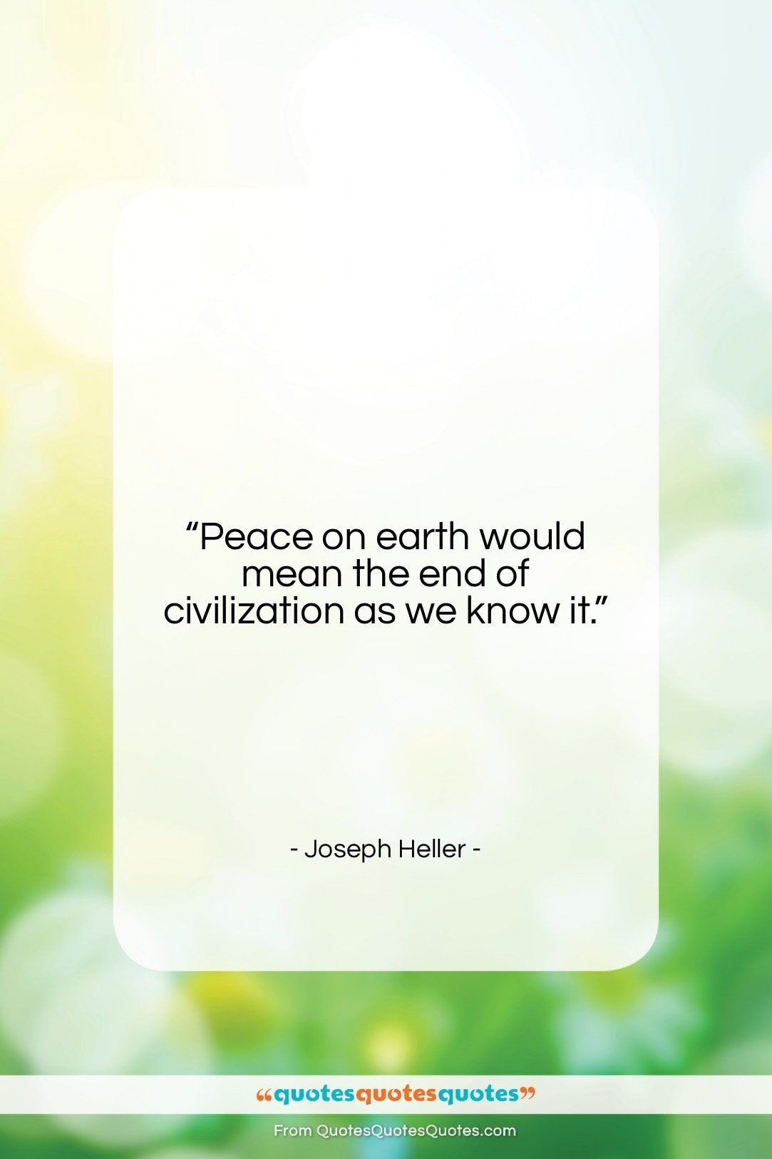 """Joseph Heller quote: """"Peace on earth would mean the end…""""- at QuotesQuotesQuotes.com"""