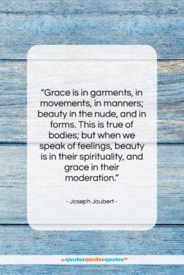 """Joseph Joubert quote: """"Grace is in garments, in movements, in…""""- at QuotesQuotesQuotes.com"""