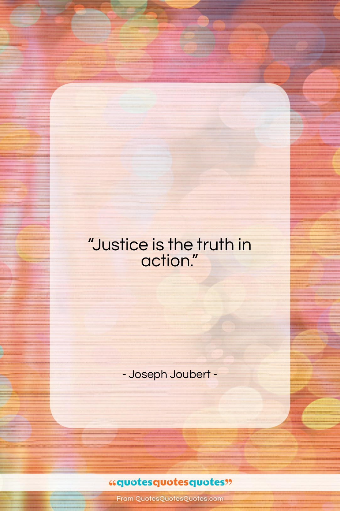 """Joseph Joubert quote: """"Justice is the truth in action….""""- at QuotesQuotesQuotes.com"""