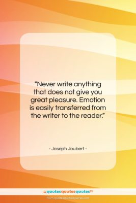 """Joseph Joubert quote: """"Never write anything that does not give…""""- at QuotesQuotesQuotes.com"""