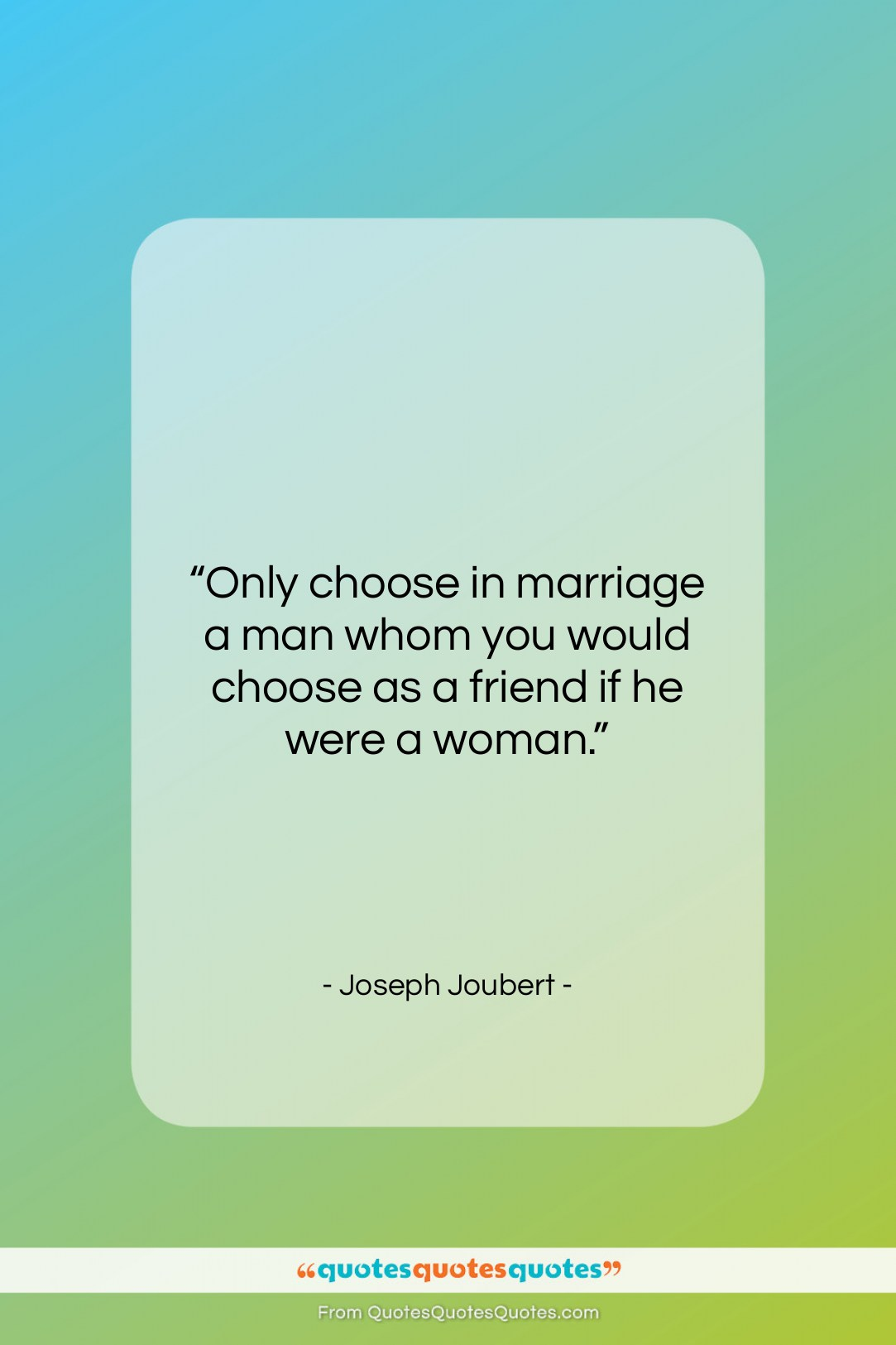 """Joseph Joubert quote: """"Only choose in marriage a man whom…""""- at QuotesQuotesQuotes.com"""