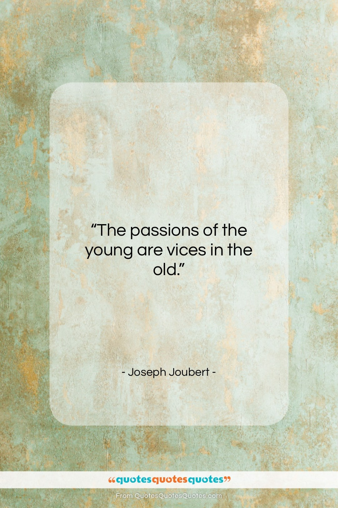 """Joseph Joubert quote: """"The passions of the young are vices…""""- at QuotesQuotesQuotes.com"""