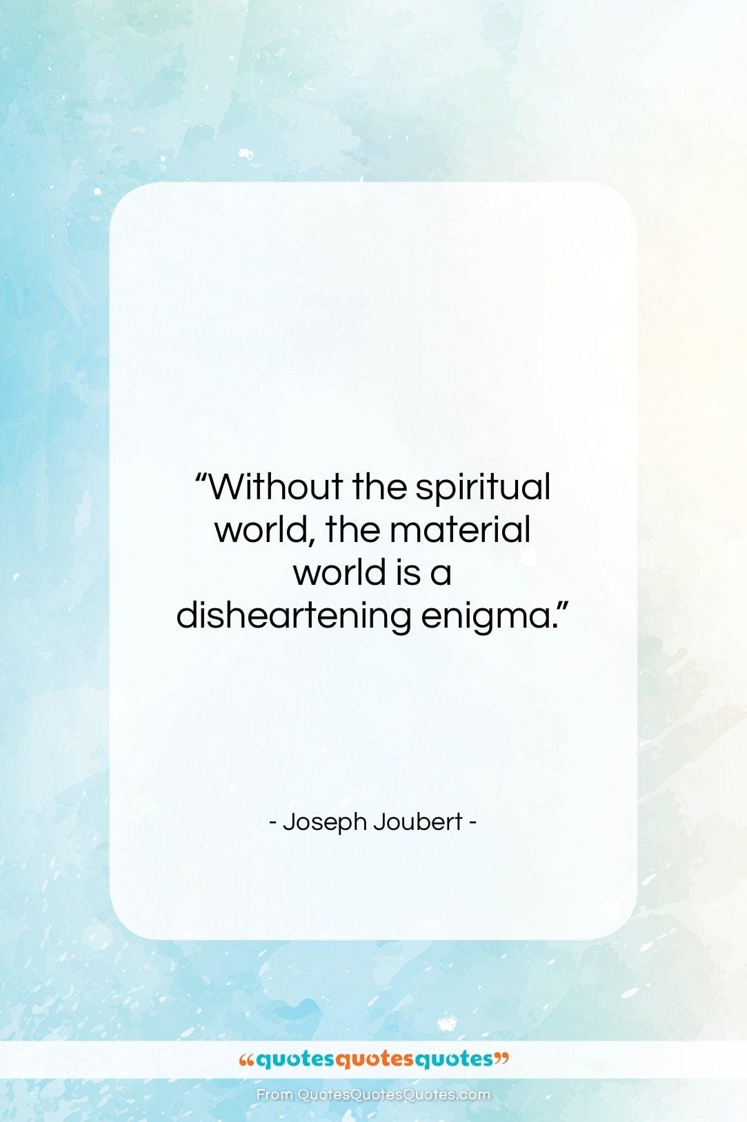 "Joseph Joubert quote: ""Without the spiritual world, the material world…""- at QuotesQuotesQuotes.com"