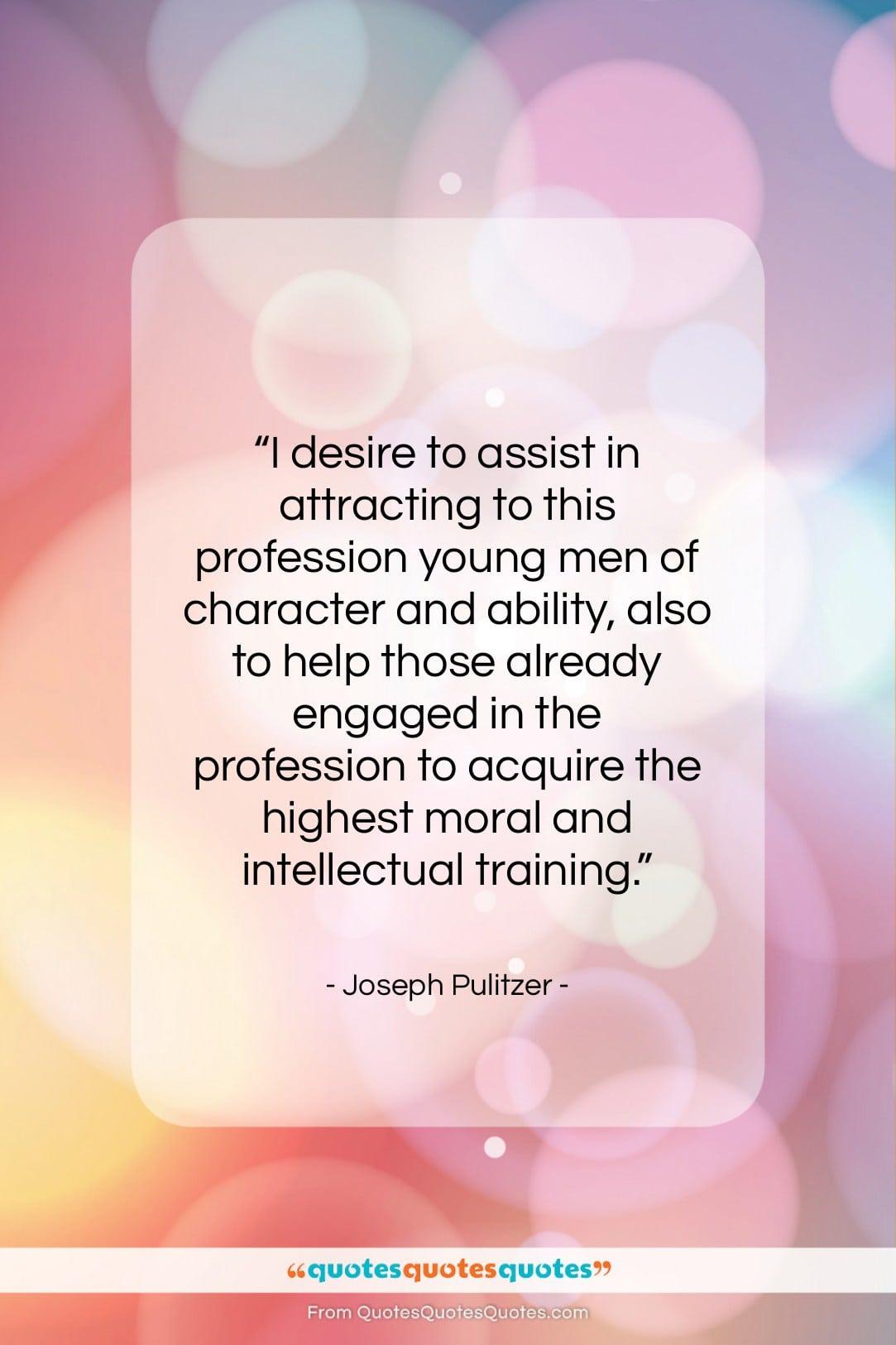 "Joseph Pulitzer quote: ""I desire to assist in attracting to…""- at QuotesQuotesQuotes.com"