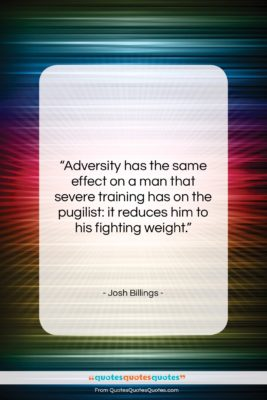 """Josh Billings quote: """"Adversity has the same effect on a…""""- at QuotesQuotesQuotes.com"""