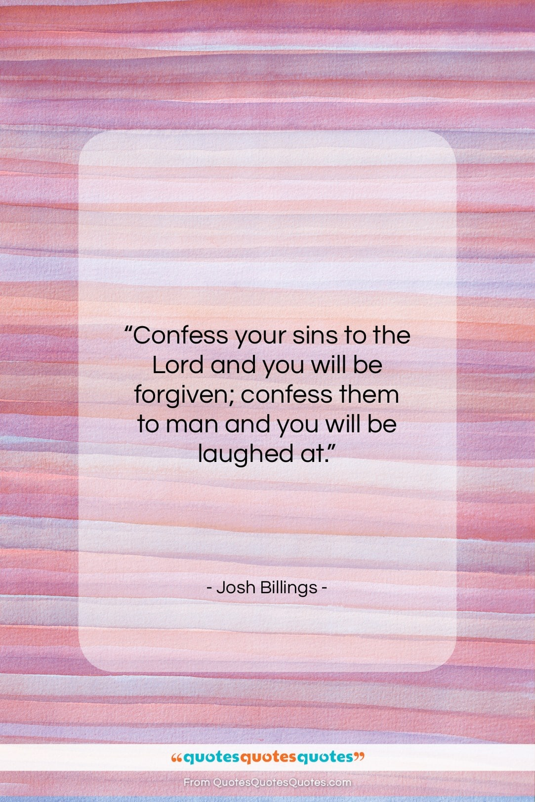 """Josh Billings quote: """"Confess your sins to the Lord and…""""- at QuotesQuotesQuotes.com"""