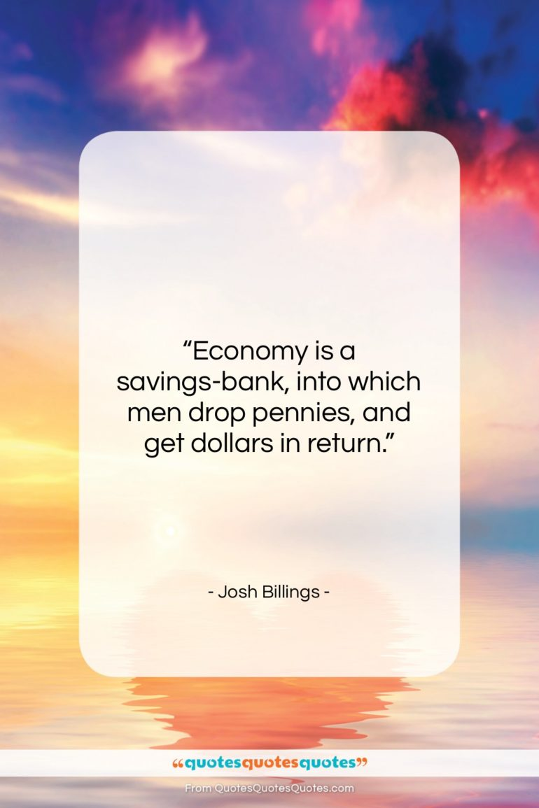 """Josh Billings quote: """"Economy is a savings-bank, into which men…""""- at QuotesQuotesQuotes.com"""