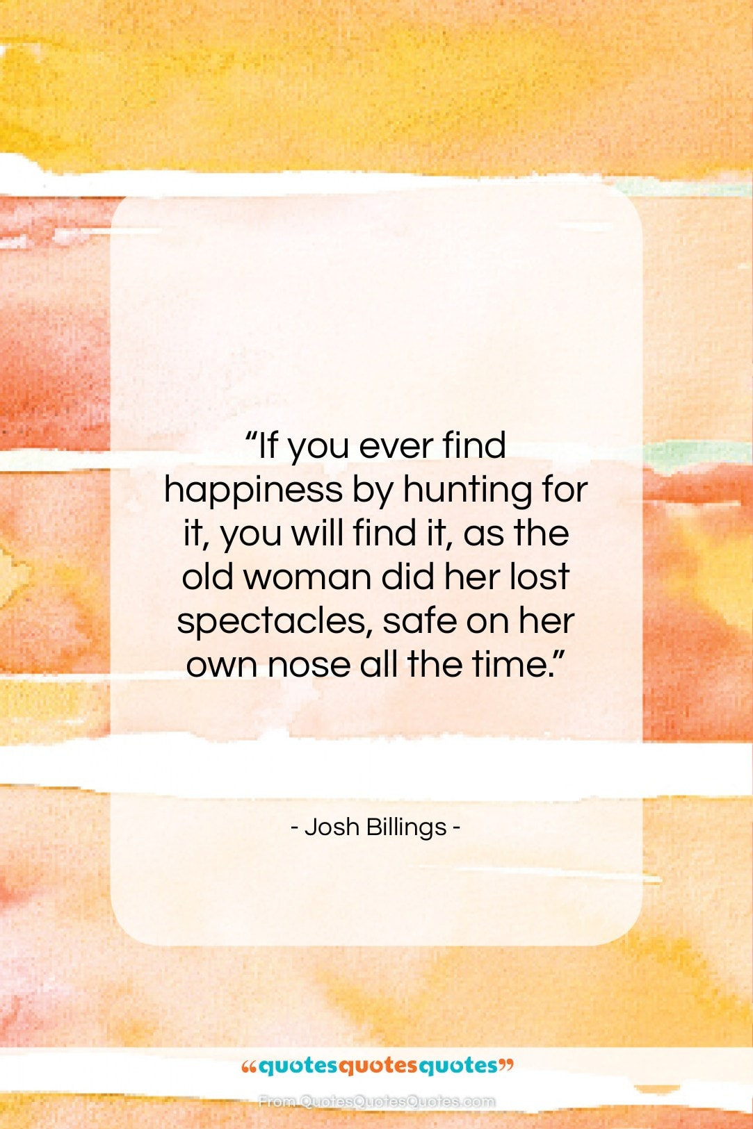 """Josh Billings quote: """"If you ever find happiness by hunting…""""- at QuotesQuotesQuotes.com"""