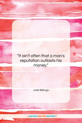 """Josh Billings quote: """"It ain't often that a man's reputation…""""- at QuotesQuotesQuotes.com"""