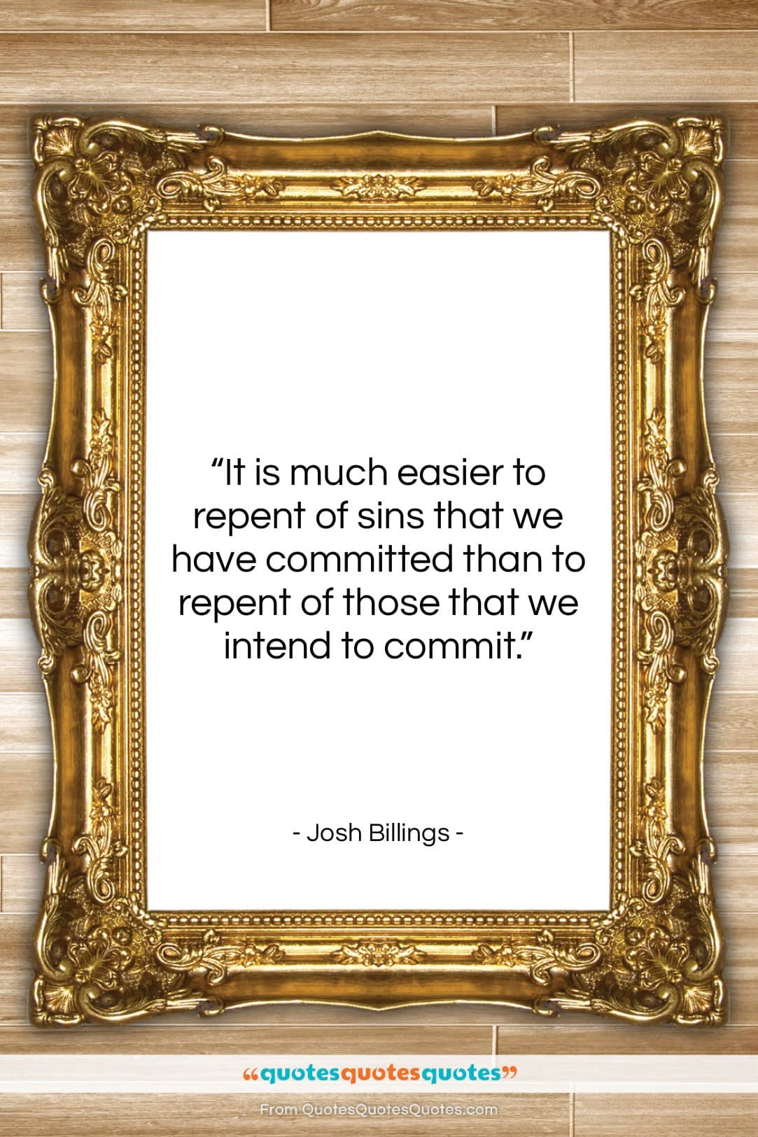 """Josh Billings quote: """"It is much easier to repent of…""""- at QuotesQuotesQuotes.com"""
