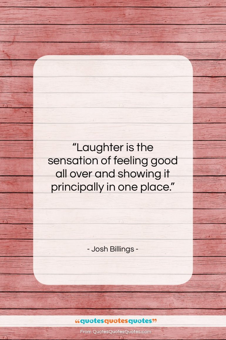 """Josh Billings quote: """"Laughter is the sensation of feeling good…""""- at QuotesQuotesQuotes.com"""