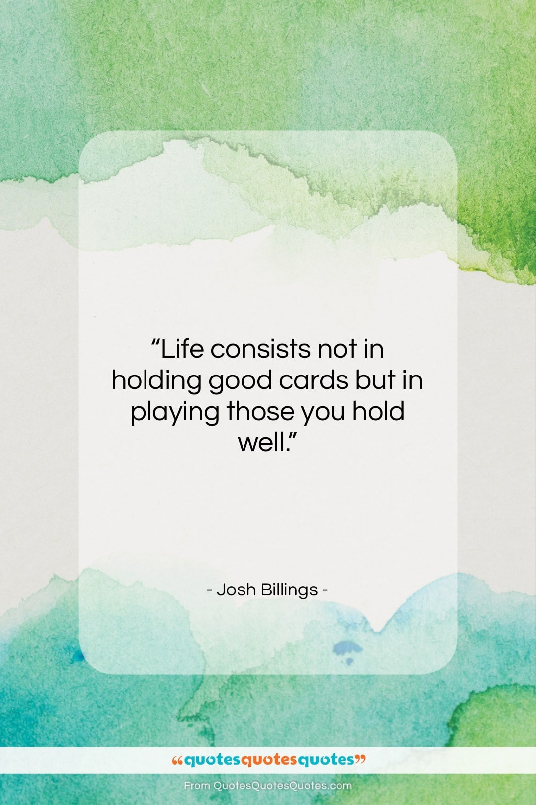 """Josh Billings quote: """"Life consists not in holding good cards…""""- at QuotesQuotesQuotes.com"""