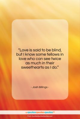 """Josh Billings quote: """"Love is said to be blind, but…""""- at QuotesQuotesQuotes.com"""