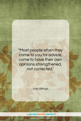 """Josh Billings quote: """"Most people when they come to you…""""- at QuotesQuotesQuotes.com"""