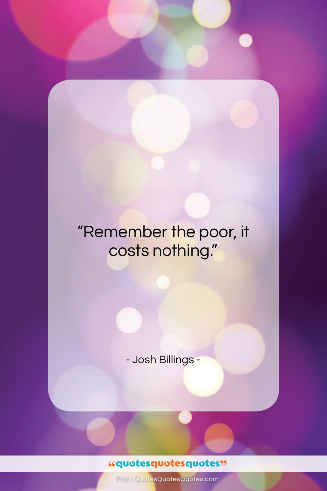 """Josh Billings quote: """"Remember the poor, it costs nothing….""""- at QuotesQuotesQuotes.com"""