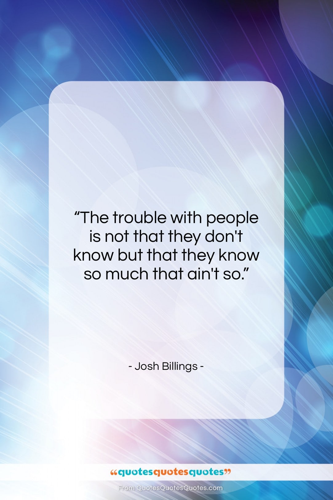 """Josh Billings quote: """"The trouble with people is not that…""""- at QuotesQuotesQuotes.com"""