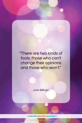 """Josh Billings quote: """"There are two kinds of fools: those…""""- at QuotesQuotesQuotes.com"""