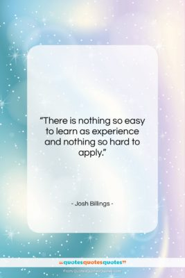 "Josh Billings quote: ""There is nothing so easy to learn…""- at QuotesQuotesQuotes.com"