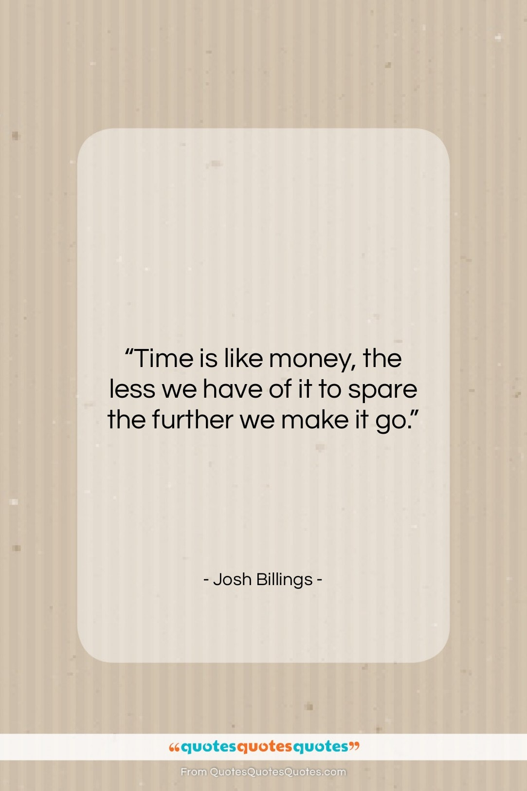 """Josh Billings quote: """"Time is like money, the less we…""""- at QuotesQuotesQuotes.com"""