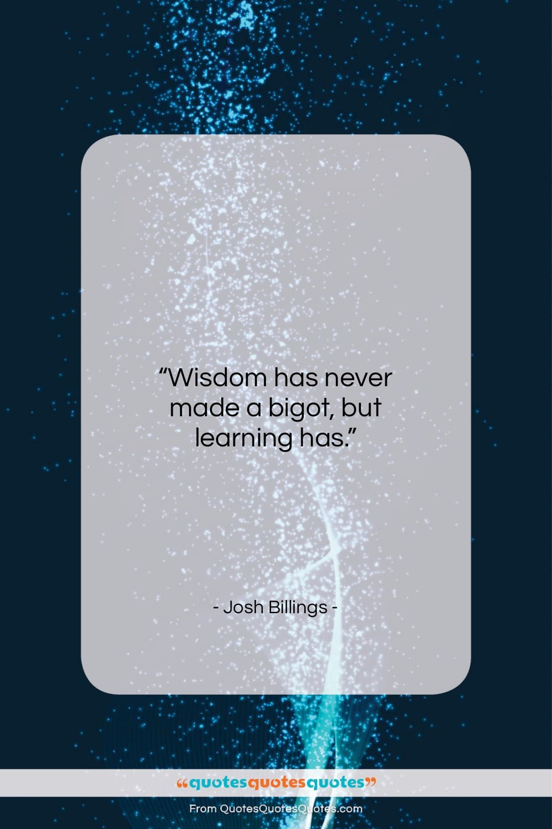 "Josh Billings quote: ""Wisdom has never made a bigot, but…""- at QuotesQuotesQuotes.com"