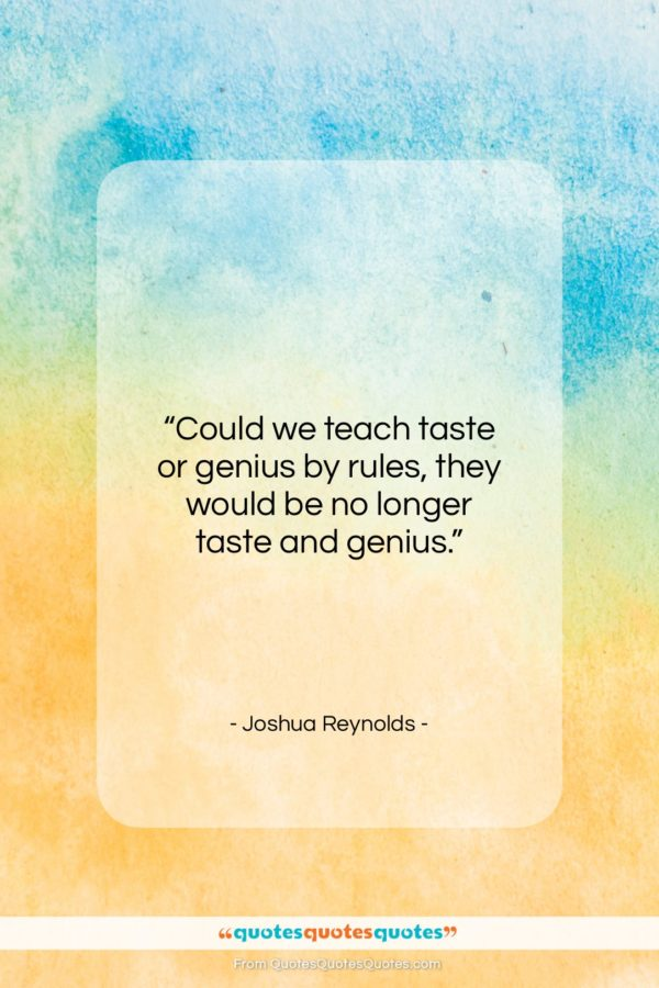 """Joshua Reynolds quote: """"Could we teach taste or genius by…""""- at QuotesQuotesQuotes.com"""