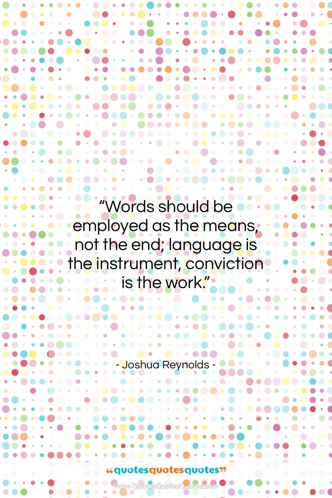 """Joshua Reynolds quote: """"Words should be employed as the means,…""""- at QuotesQuotesQuotes.com"""