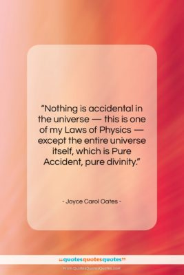 """Joyce Carol Oates quote: """"Nothing is accidental in the universe —…""""- at QuotesQuotesQuotes.com"""