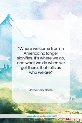 """Joyce Carol Oates quote: """"Where we come from in America no…""""- at QuotesQuotesQuotes.com"""