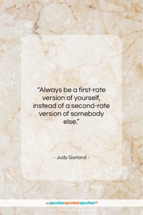 """Judy Garland quote: """"Always be a first-rate version of yourself…""""- at QuotesQuotesQuotes.com"""
