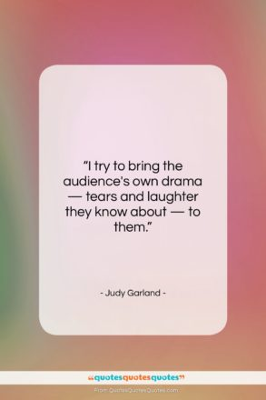 """Judy Garland quote: """"I try to bring the audience's own…""""- at QuotesQuotesQuotes.com"""