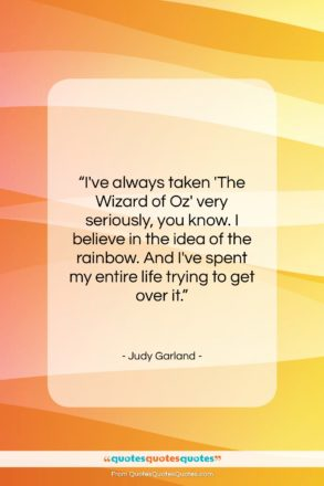 """Judy Garland quote: """"I've always taken 'The Wizard of Oz'…""""- at QuotesQuotesQuotes.com"""