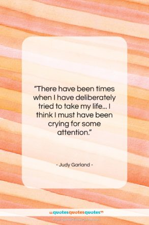 """Judy Garland quote: """"There have been times when I have…""""- at QuotesQuotesQuotes.com"""