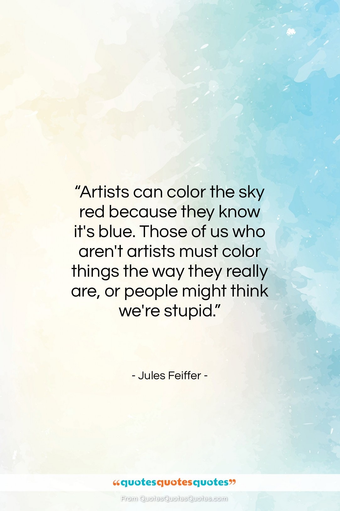 """Jules Feiffer quote: """"Artists can color the sky red because…""""- at QuotesQuotesQuotes.com"""
