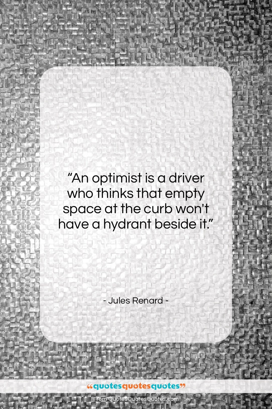 """Jules Renard quote: """"An optimist is a driver who thinks…""""- at QuotesQuotesQuotes.com"""
