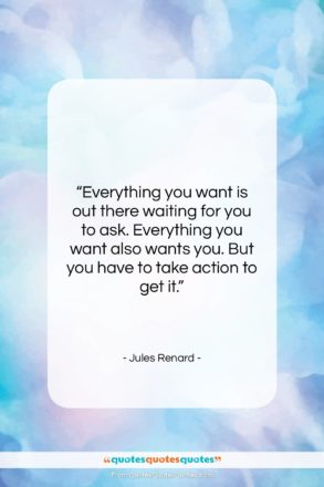 """Jules Renard quote: """"Everything you want is out there waiting…""""- at QuotesQuotesQuotes.com"""