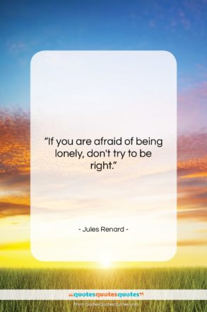 """Jules Renard quote: """"If you are afraid of being lonely,…""""- at QuotesQuotesQuotes.com"""