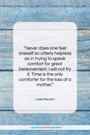 """Jules Renard quote: """"Never does one feel oneself so utterly…""""- at QuotesQuotesQuotes.com"""
