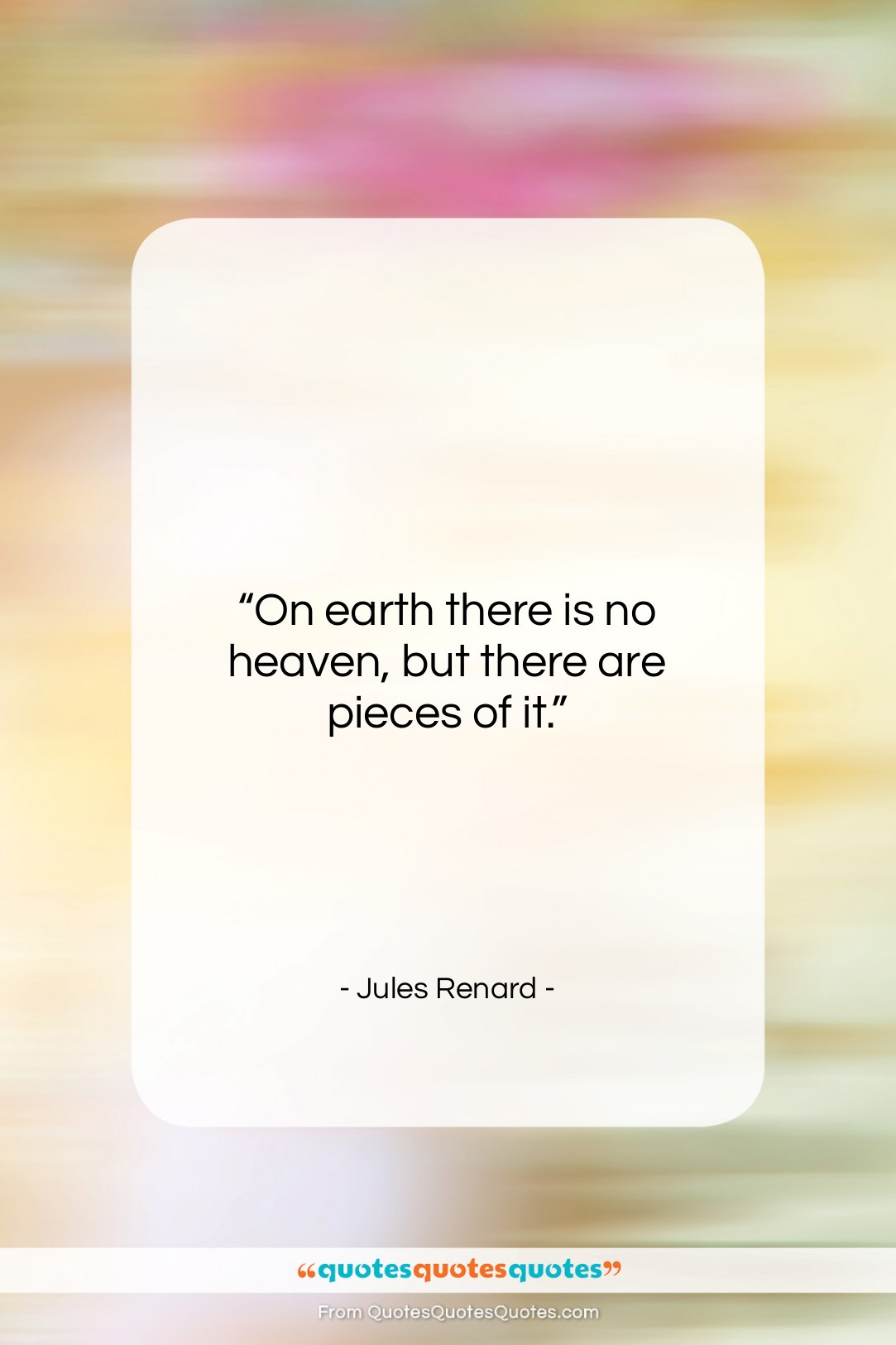 """Jules Renard quote: """"On earth there is no heaven, but…""""- at QuotesQuotesQuotes.com"""
