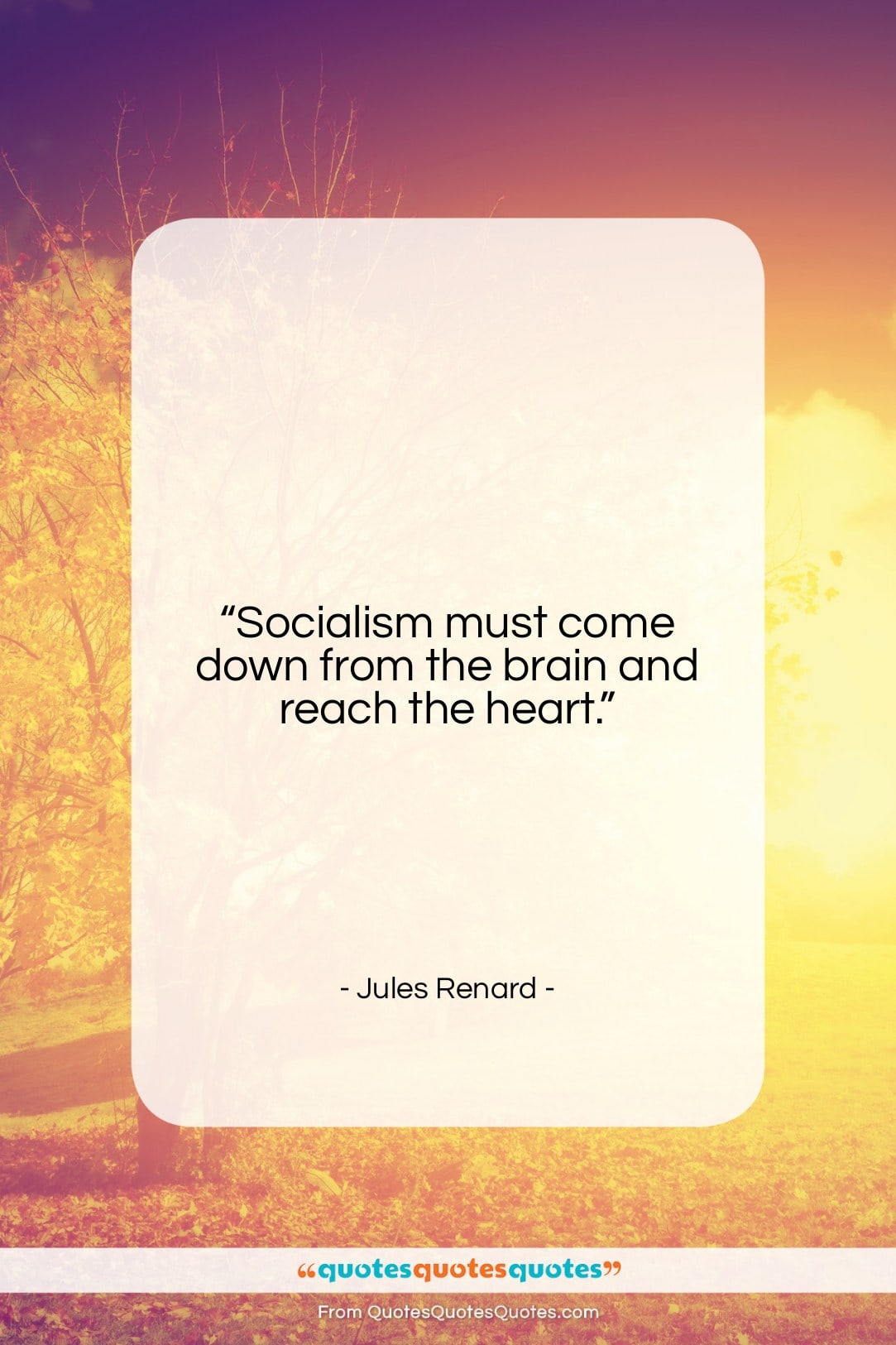"""Jules Renard quote: """"Socialism must come down from the brain…""""- at QuotesQuotesQuotes.com"""