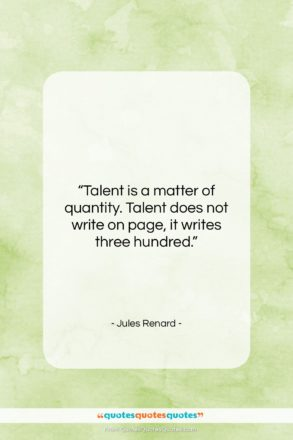 """Jules Renard quote: """"Talent is a matter of quantity. Talent…""""- at QuotesQuotesQuotes.com"""