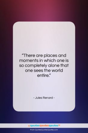 """Jules Renard quote: """"There are places and moments in which…""""- at QuotesQuotesQuotes.com"""