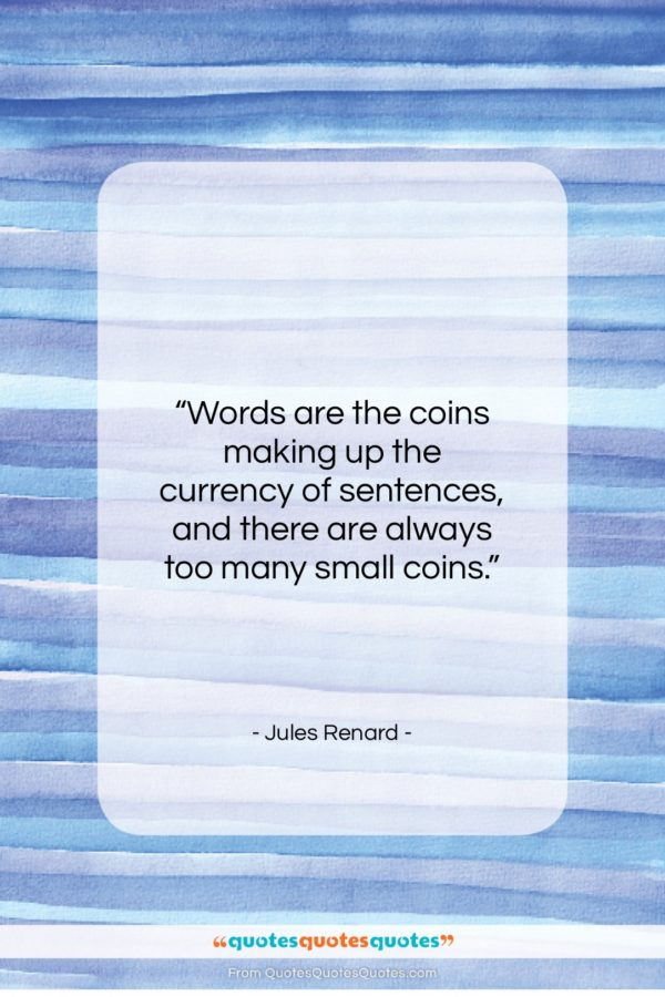 """Jules Renard quote: """"Words are the coins making up the…""""- at QuotesQuotesQuotes.com"""