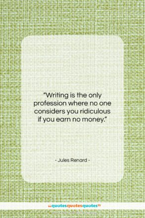 """Jules Renard quote: """"Writing is the only profession where no…""""- at QuotesQuotesQuotes.com"""